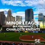 Minor League, Major Impact: Charlotte Knights