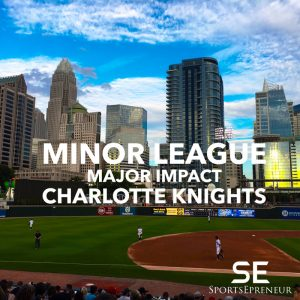 Minor League, Major Impact: Charlotte Knights