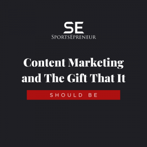 Content Marketing and The Gift That It Should Be   Sports Marketing