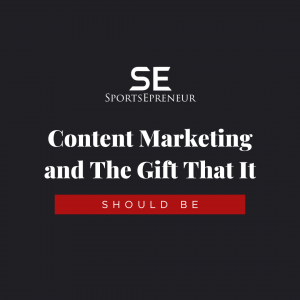 Content Marketing and The Gift That It Should Be | Sports Marketing